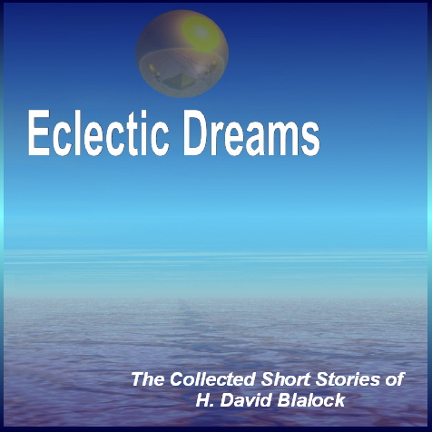 Eclectic Dreams: The Collected Short Stories of H. David Blalock